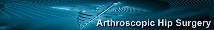 Welcome to Arthroscopic Hip Surgery information source on hip surgery