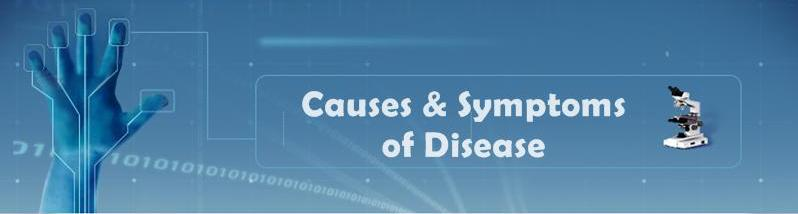 Welcome to Causes And Symptoms Of Disease information source on the Causes And Symptoms Of Diseases