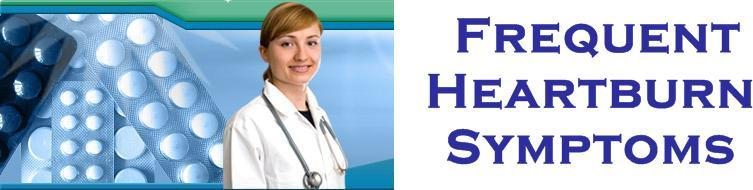Welcome to Frequent Heartburn Symptoms information source on Frequent Heartburn Symptoms!